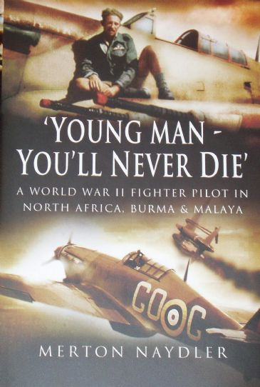 A World War II Fighter Pilot in NorthAfrica, Burma and Malaya, by Merton Naydler